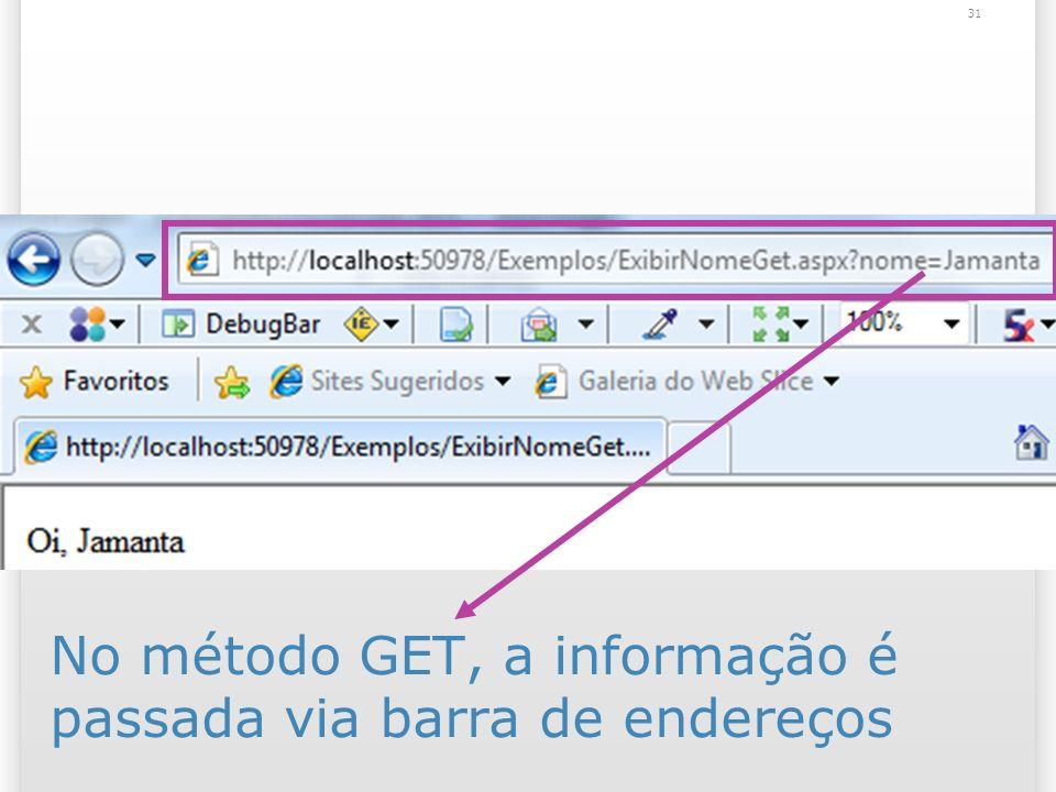 No método GET, a informação é passada via barra de endereços