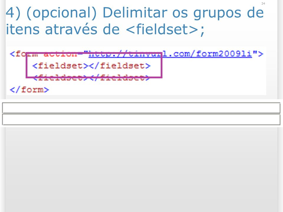 25/03/2017 4) (opcional) Delimitar os grupos de itens através de <fieldset>; <form action= http://www.brunocampagnolo.com/2010_1/testform/ >