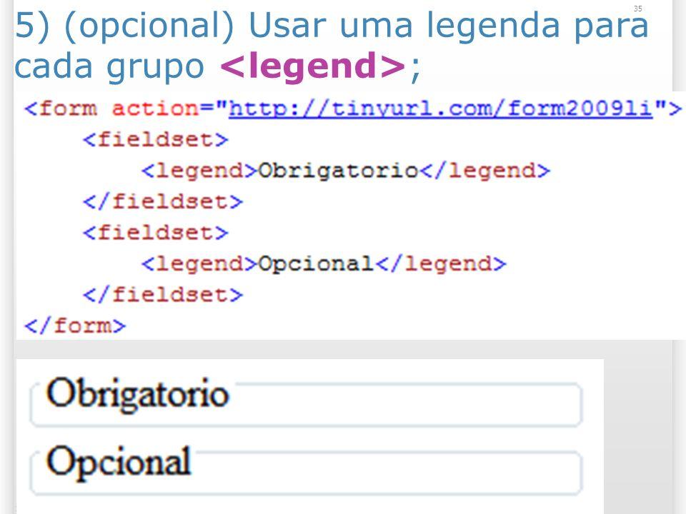 5) (opcional) Usar uma legenda para cada grupo <legend>;