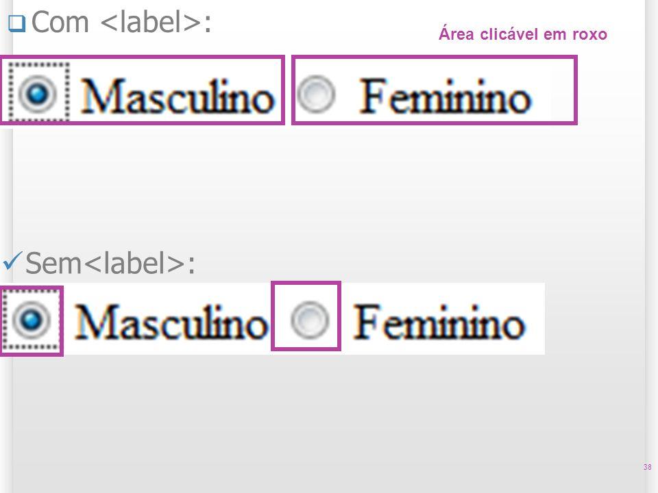 Com <label>: Área clicável em roxo Sem<label>: