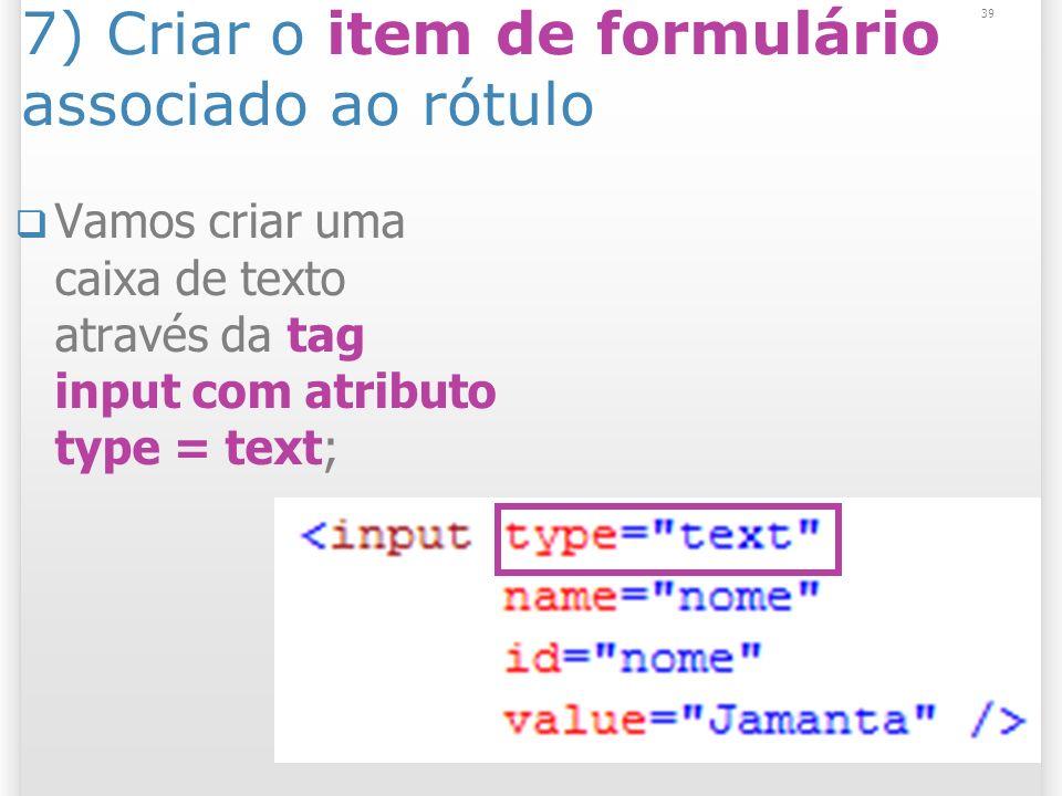 7) Criar o item de formulário associado ao rótulo