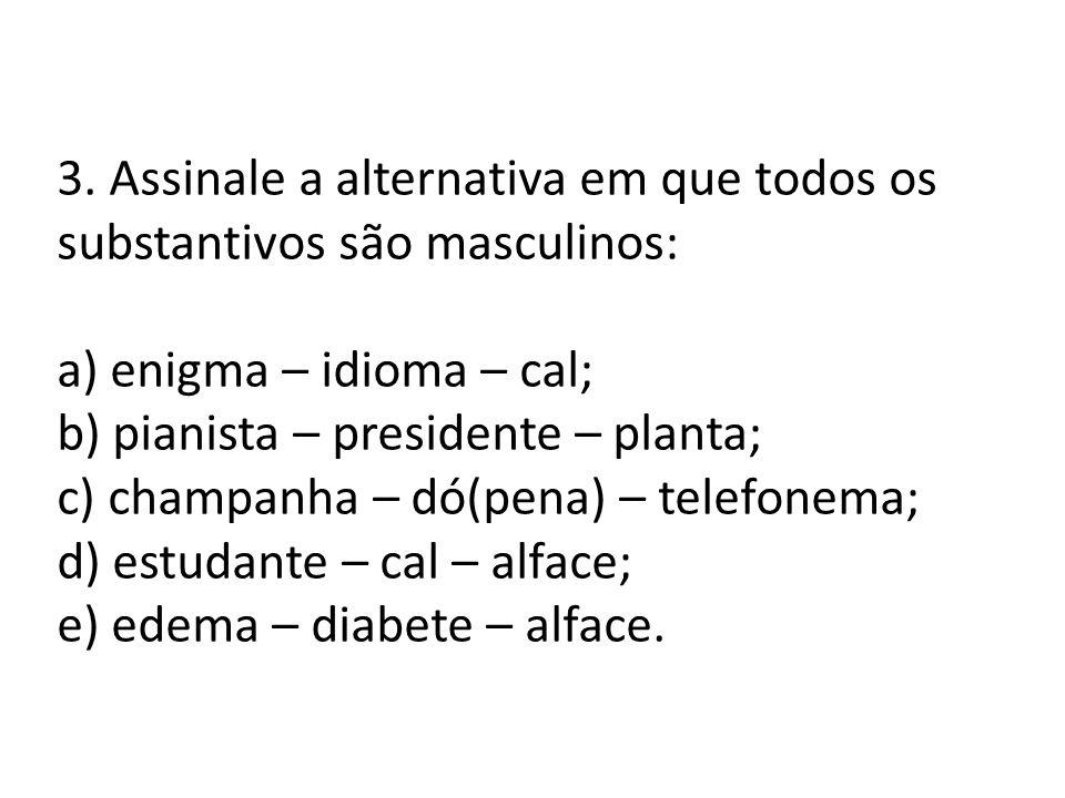 3. Assinale a alternativa em que todos os substantivos são masculinos: