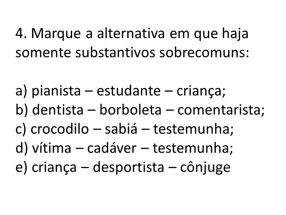 4. Marque a alternativa em que haja somente substantivos sobrecomuns: