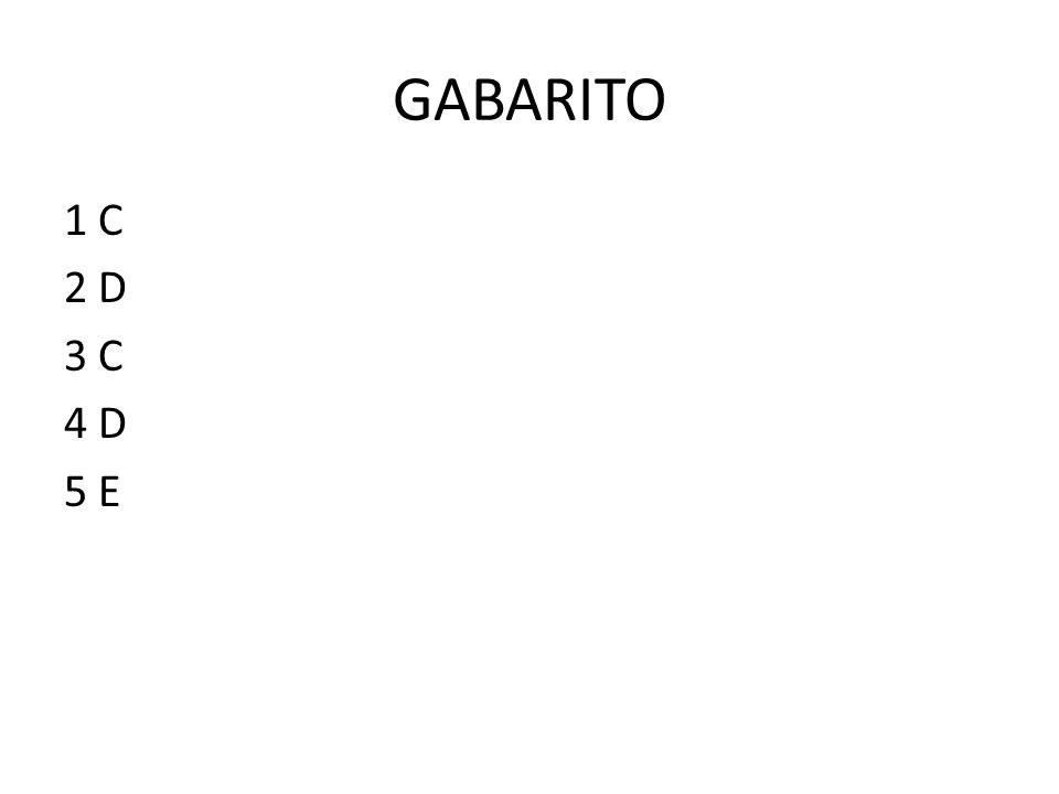 GABARITO 1 C 2 D 3 C 4 D 5 E