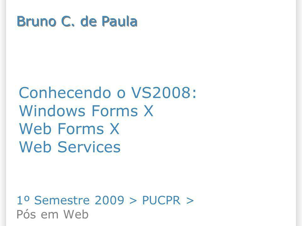 Conhecendo o VS2008: Windows Forms X Web Forms X Web Services
