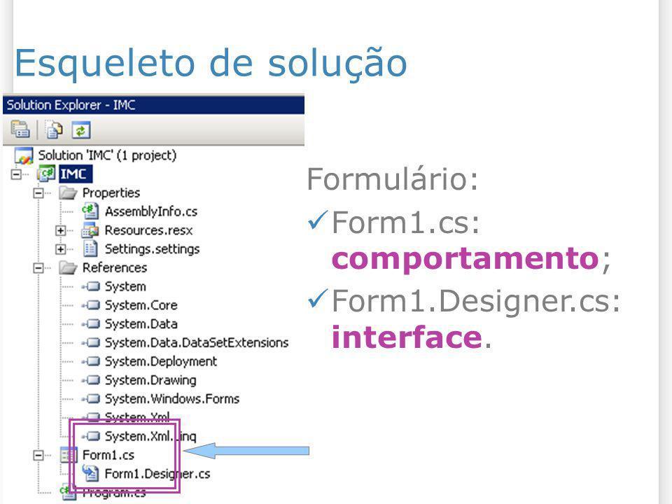 Esqueleto de solução Formulário: Form1.cs: comportamento;