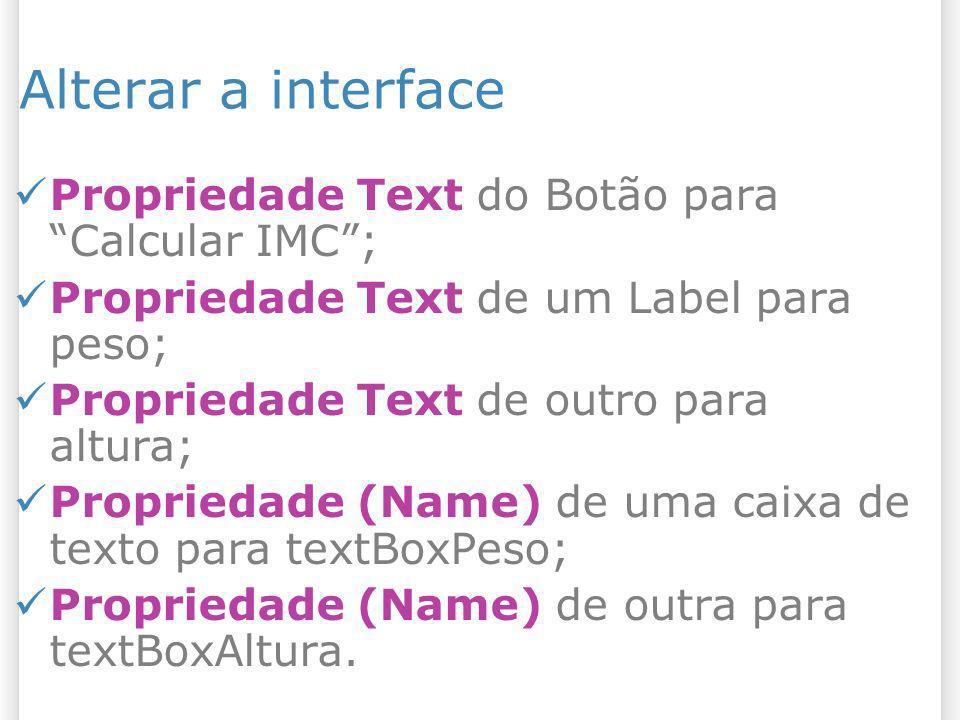 Alterar a interface Propriedade Text do Botão para Calcular IMC ;