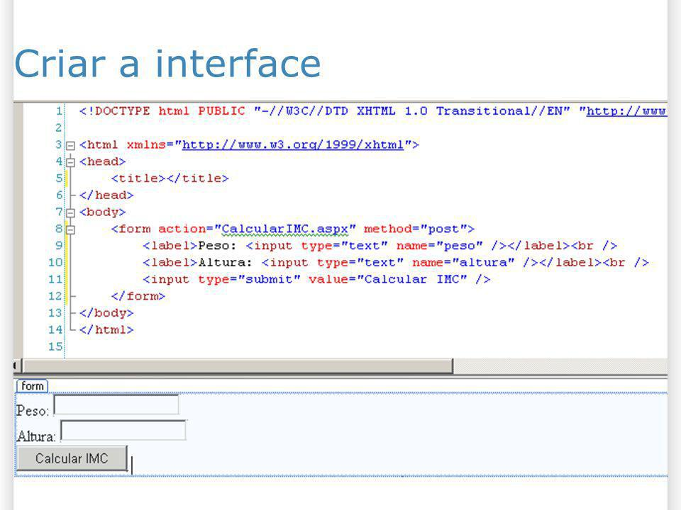 Criar a interface <!DOCTYPE html PUBLIC -//W3C//DTD XHTML 1.0 Transitional//EN http://www.w3.org/TR/xhtml1/DTD/xhtml1-transitional.dtd >