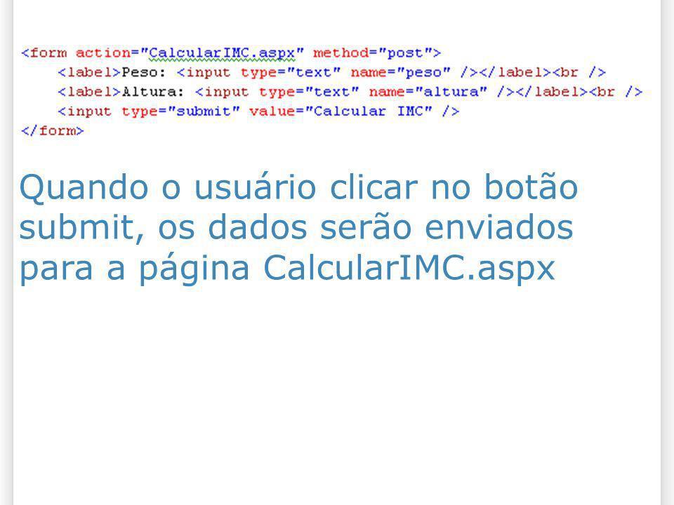 Quando o usuário clicar no botão submit, os dados serão enviados para a página CalcularIMC.aspx