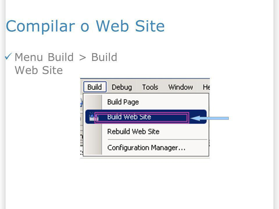 Compilar o Web Site Menu Build > Build Web Site