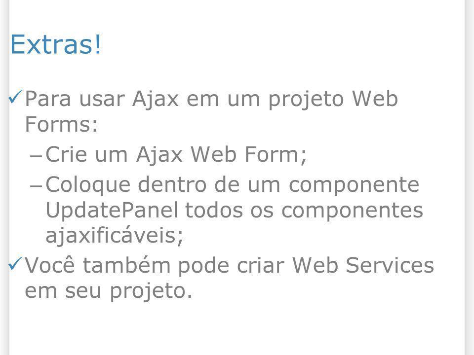 Extras! Para usar Ajax em um projeto Web Forms: Crie um Ajax Web Form;