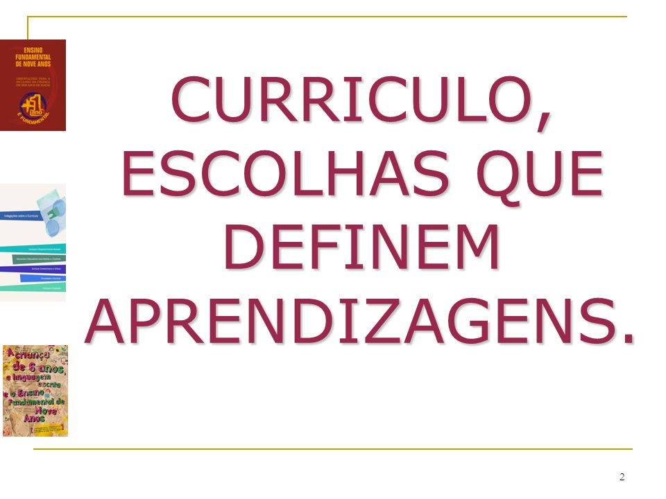 CURRICULO, ESCOLHAS QUE DEFINEM APRENDIZAGENS.