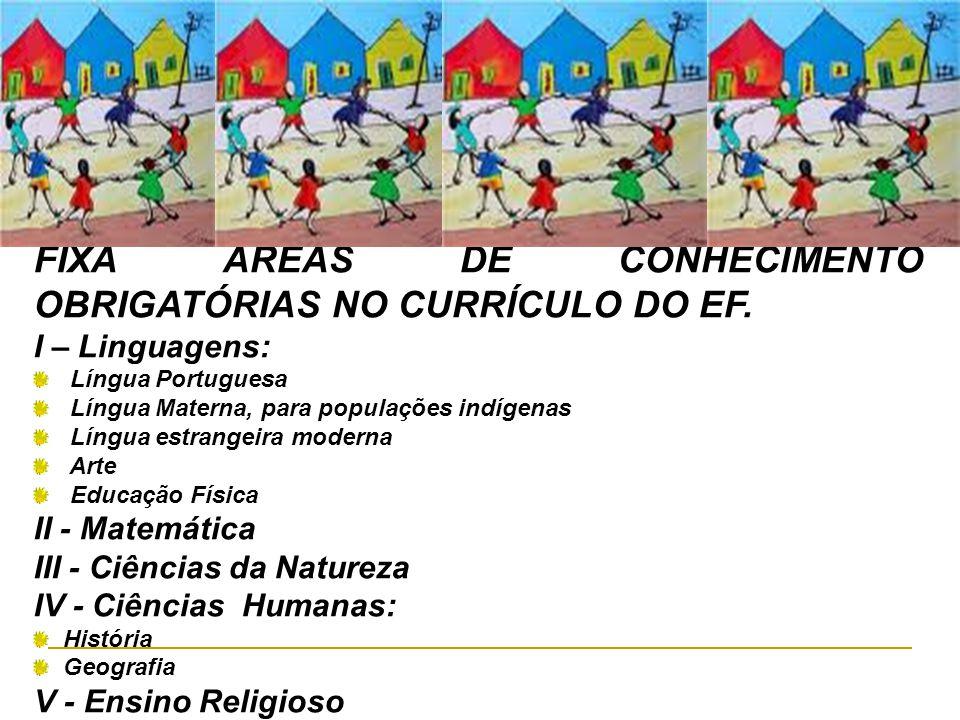 FIXA ÀREAS DE CONHECIMENTO OBRIGATÓRIAS NO CURRÍCULO DO EF.