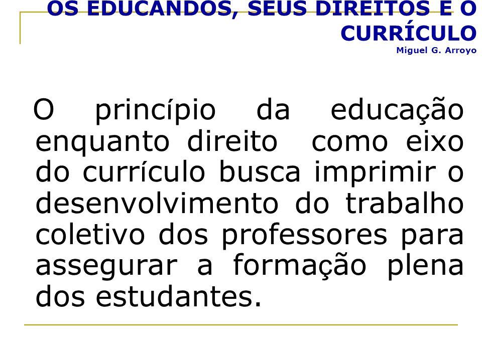 OS EDUCANDOS, SEUS DIREITOS E O CURRÍCULO Miguel G. Arroyo