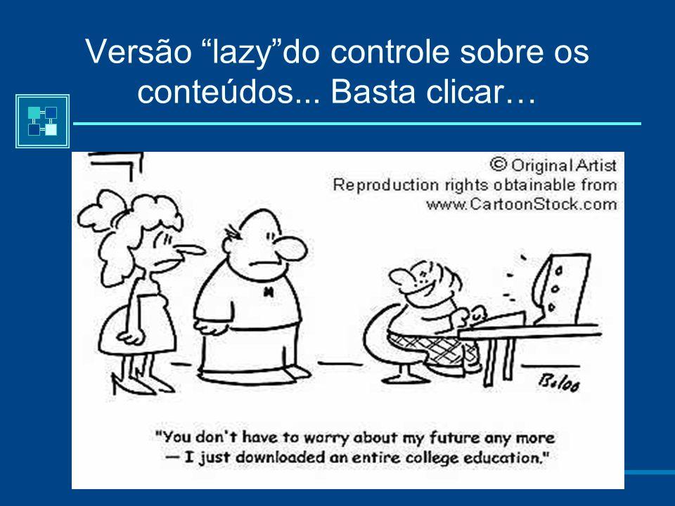 Versão lazy do controle sobre os conteúdos... Basta clicar…
