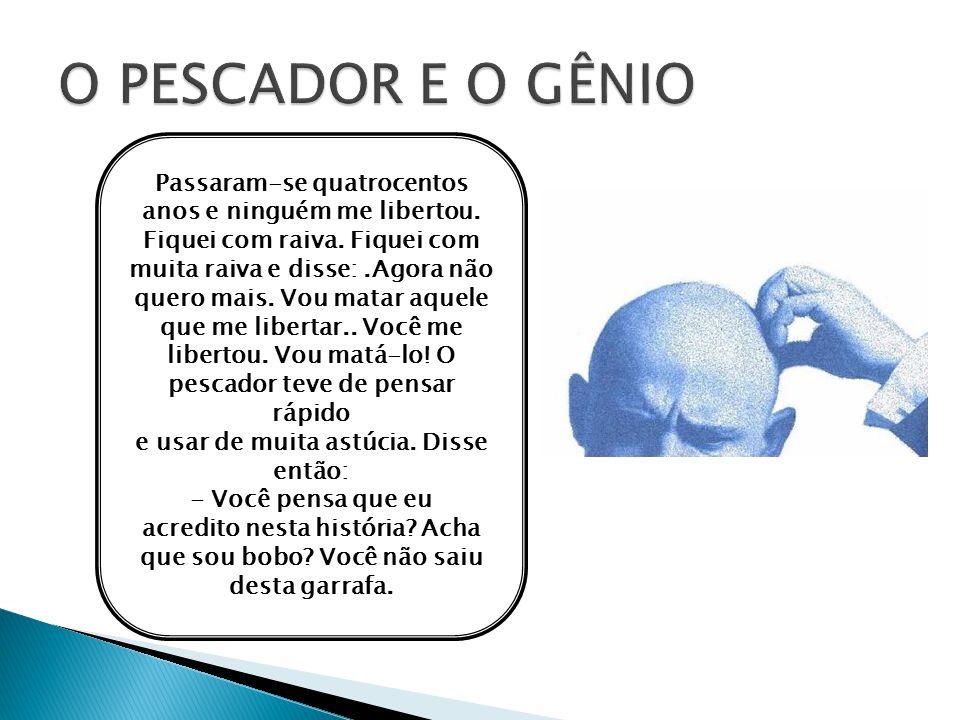 O PESCADOR E O GÊNIO Passaram-se quatrocentos