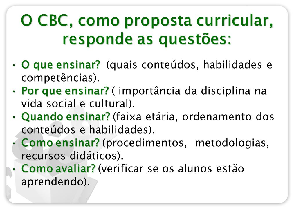 O CBC, como proposta curricular, responde as questões: