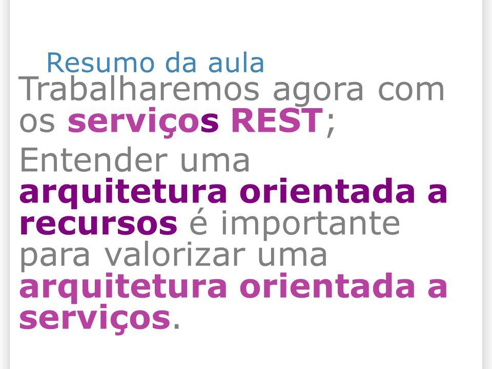 Trabalharemos agora com os serviços REST;