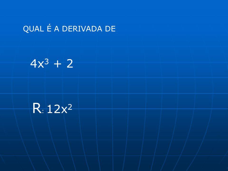 QUAL É A DERIVADA DE 4x3 + 2 R: 12x2