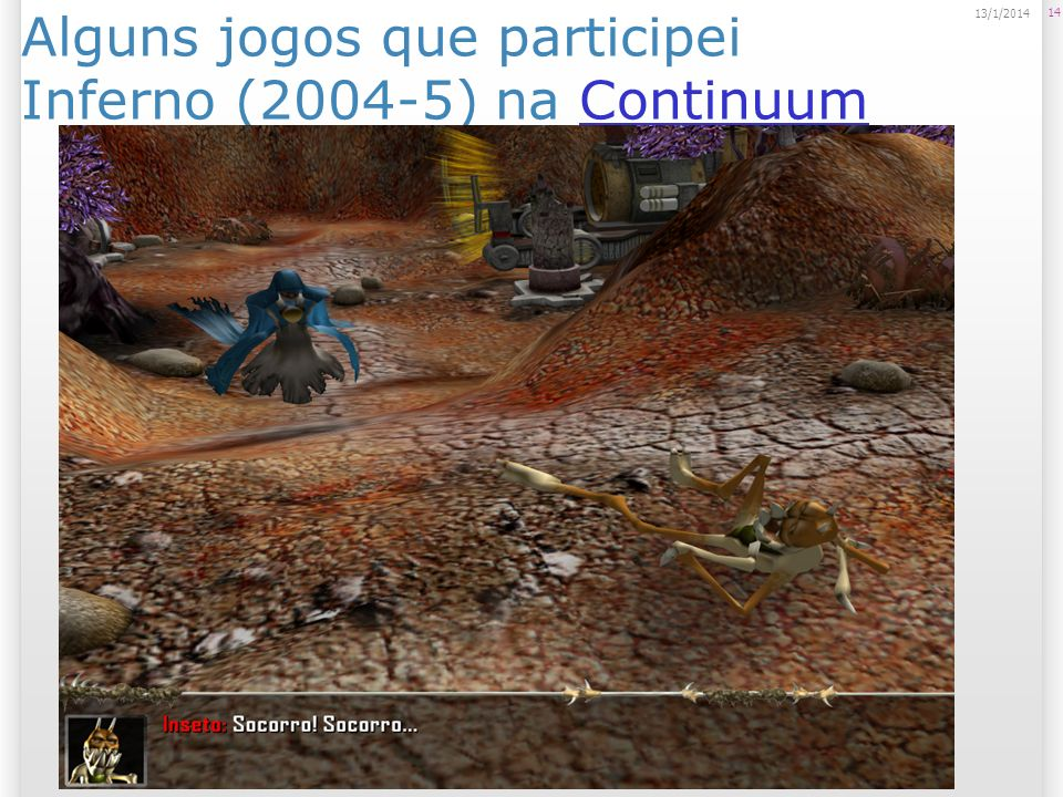 Alguns jogos que participei Inferno (2004-5) na Continuum