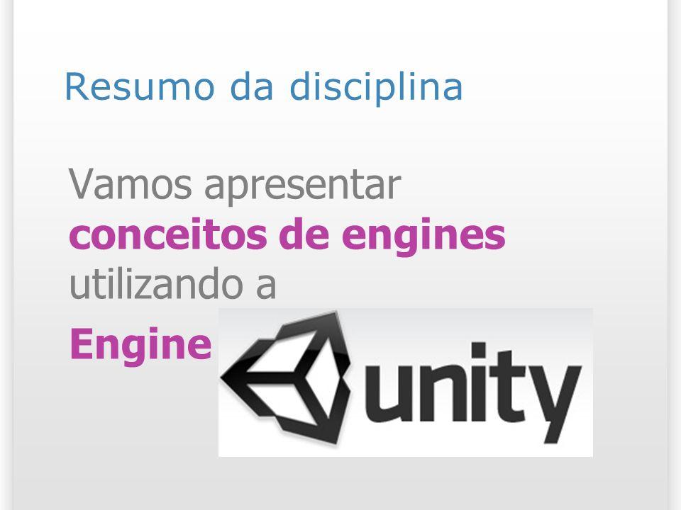 Vamos apresentar conceitos de engines utilizando a Engine Unity 3d