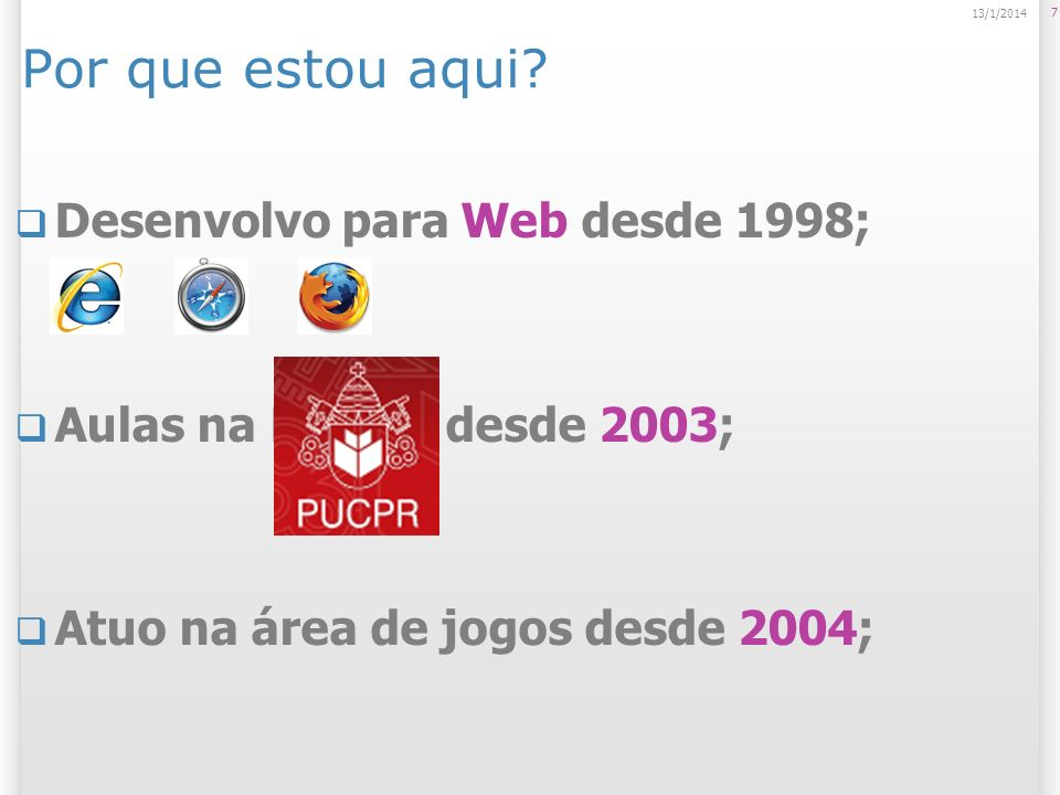 Por que estou aqui Desenvolvo para Web desde 1998;