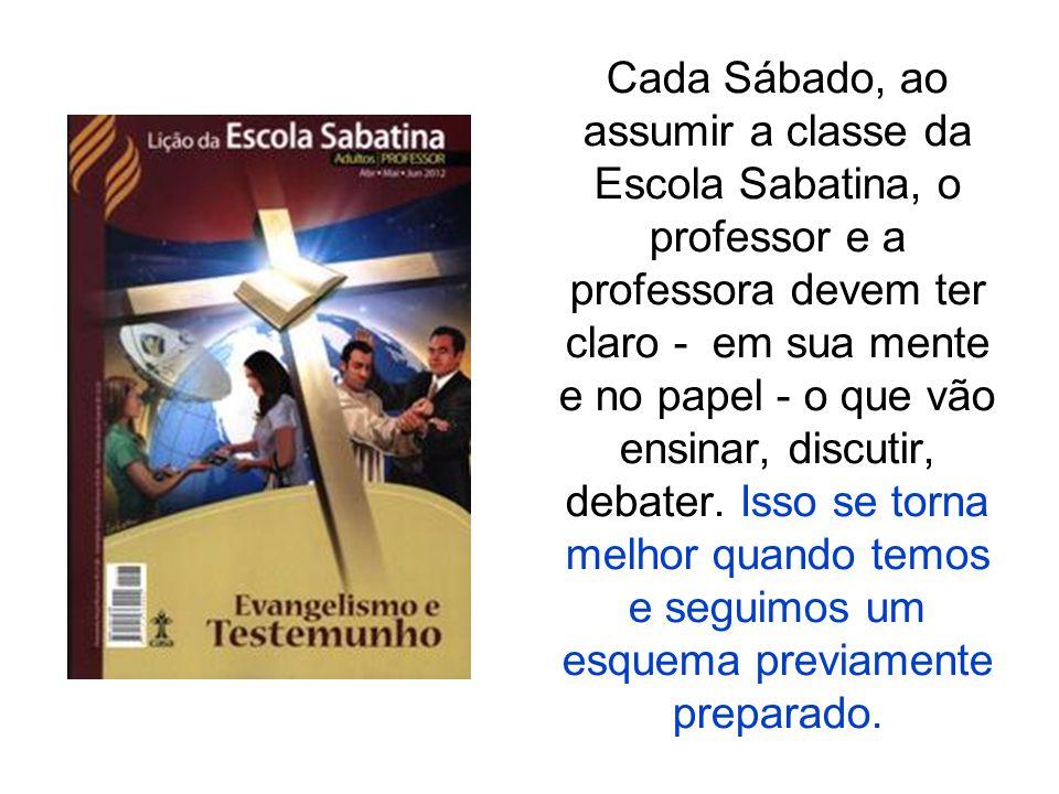 Cada Sábado, ao assumir a classe da Escola Sabatina, o professor e a professora devem ter claro - em sua mente e no papel - o que vão ensinar, discutir, debater.