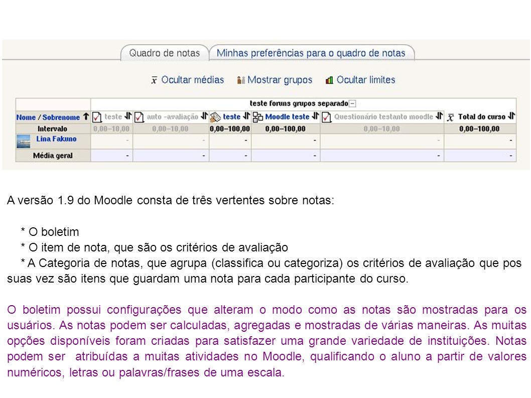 A versão 1.9 do Moodle consta de três vertentes sobre notas: