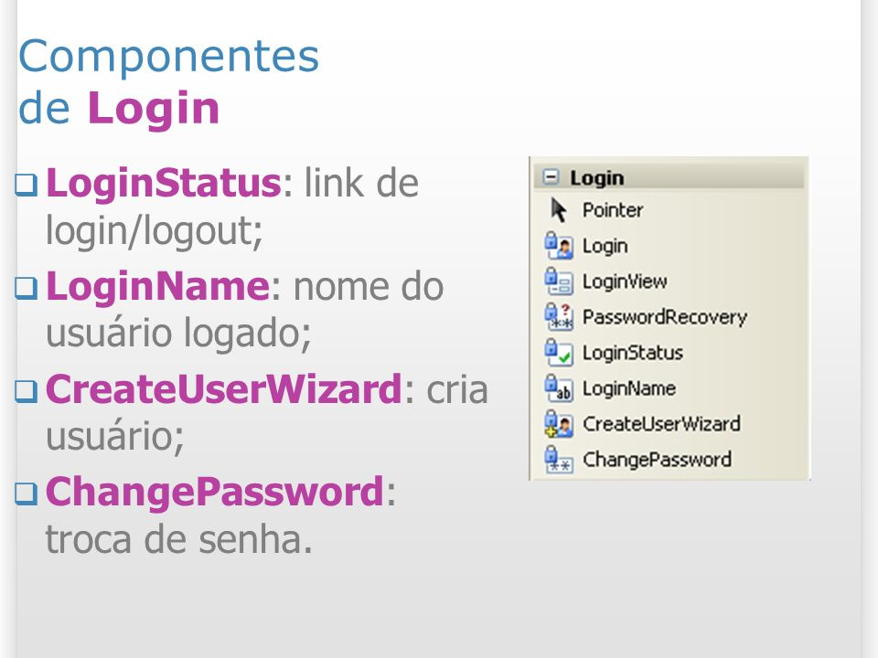 Componentes de Login LoginStatus: link de login/logout;