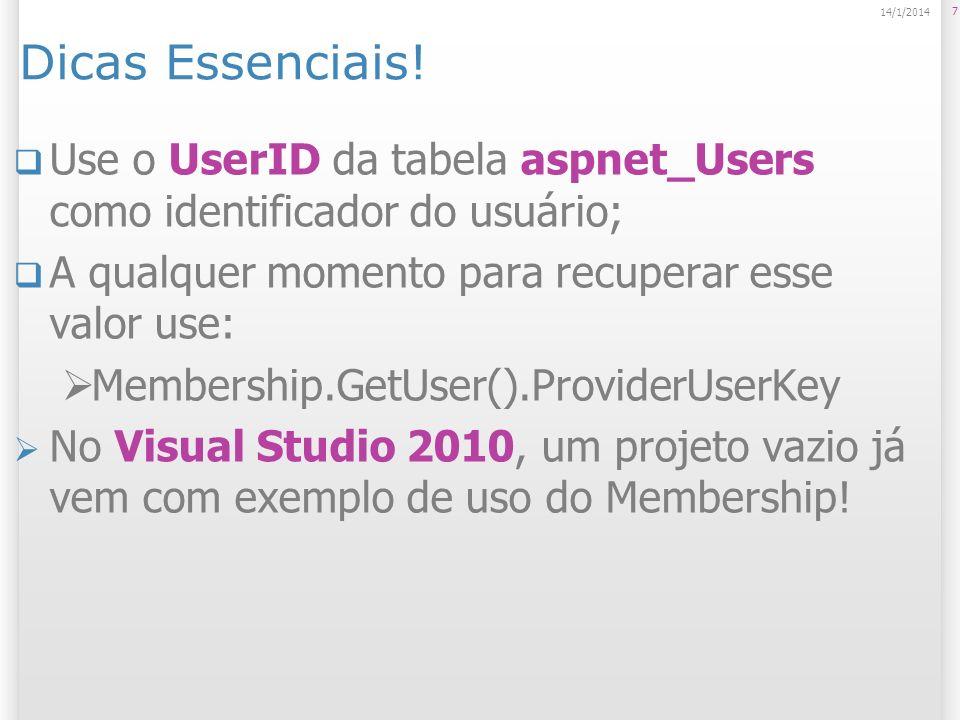 Dicas Essenciais! 25/03/2017. Use o UserID da tabela aspnet_Users como identificador do usuário; A qualquer momento para recuperar esse valor use: