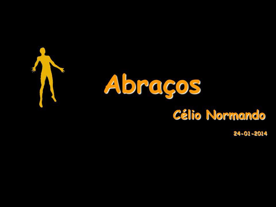 Abraços Célio Normando 24-01-2014