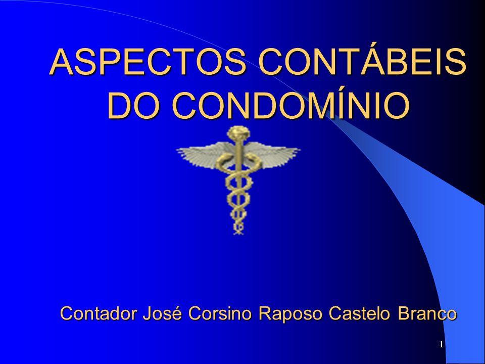 ASPECTOS CONTÁBEIS DO CONDOMÍNIO Contador José Corsino Raposo Castelo Branco