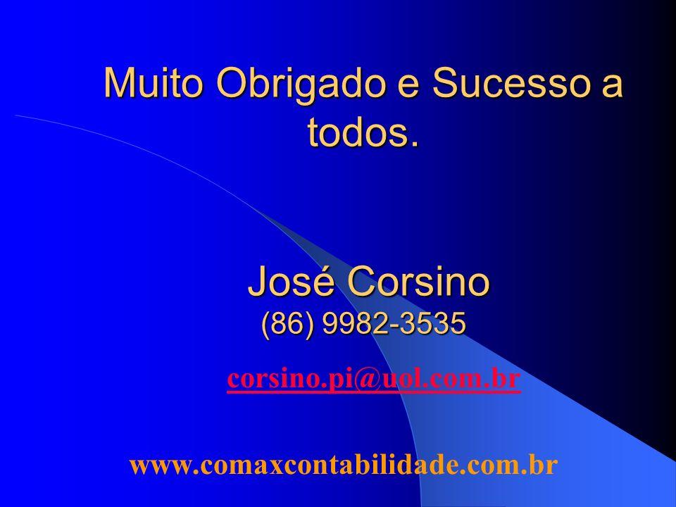 Muito Obrigado e Sucesso a todos. José Corsino (86) 9982-3535