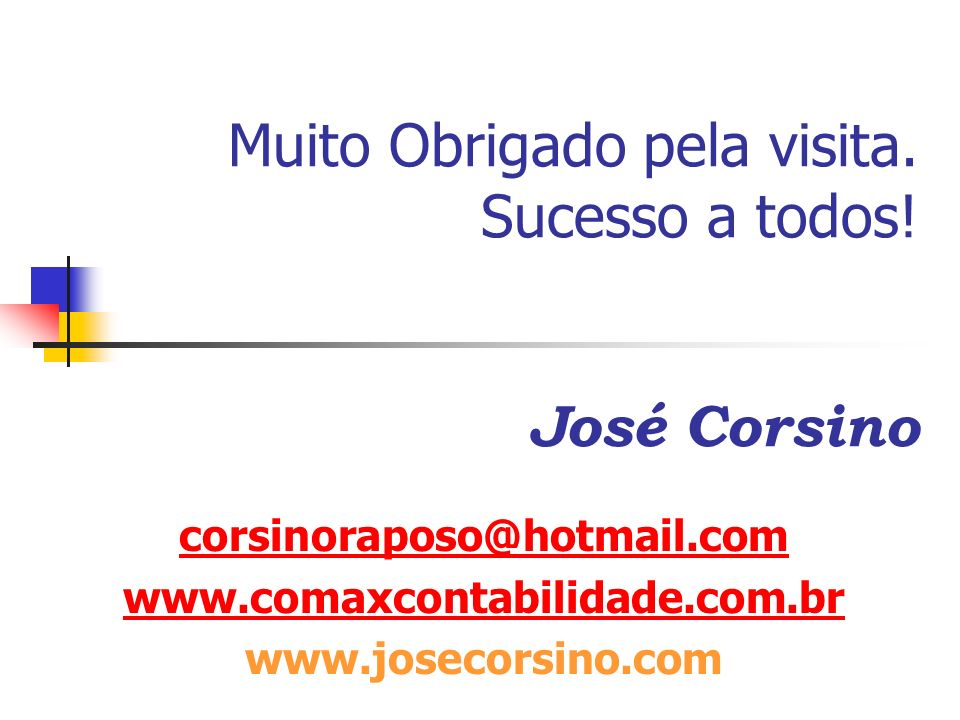 Muito Obrigado pela visita. Sucesso a todos! José Corsino