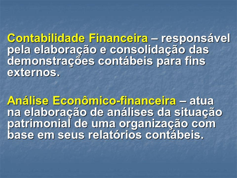 Contabilidade Financeira – responsável pela elaboração e consolidação das demonstrações contábeis para fins externos.