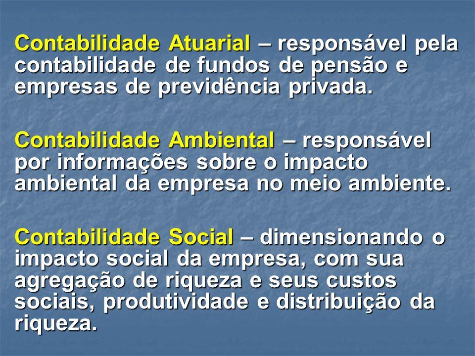 Contabilidade Atuarial – responsável pela contabilidade de fundos de pensão e empresas de previdência privada.