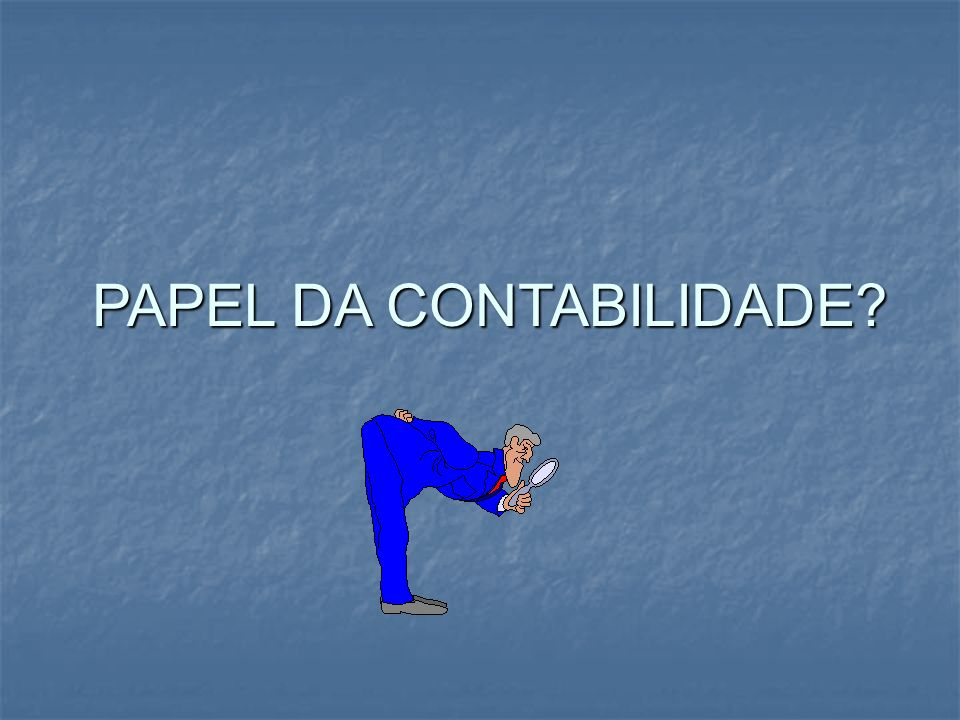 PAPEL DA CONTABILIDADE