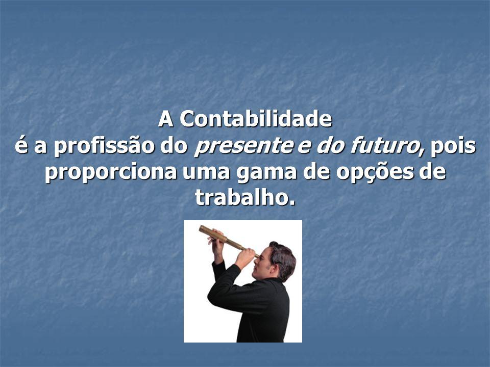 A Contabilidade é a profissão do presente e do futuro, pois proporciona uma gama de opções de trabalho.