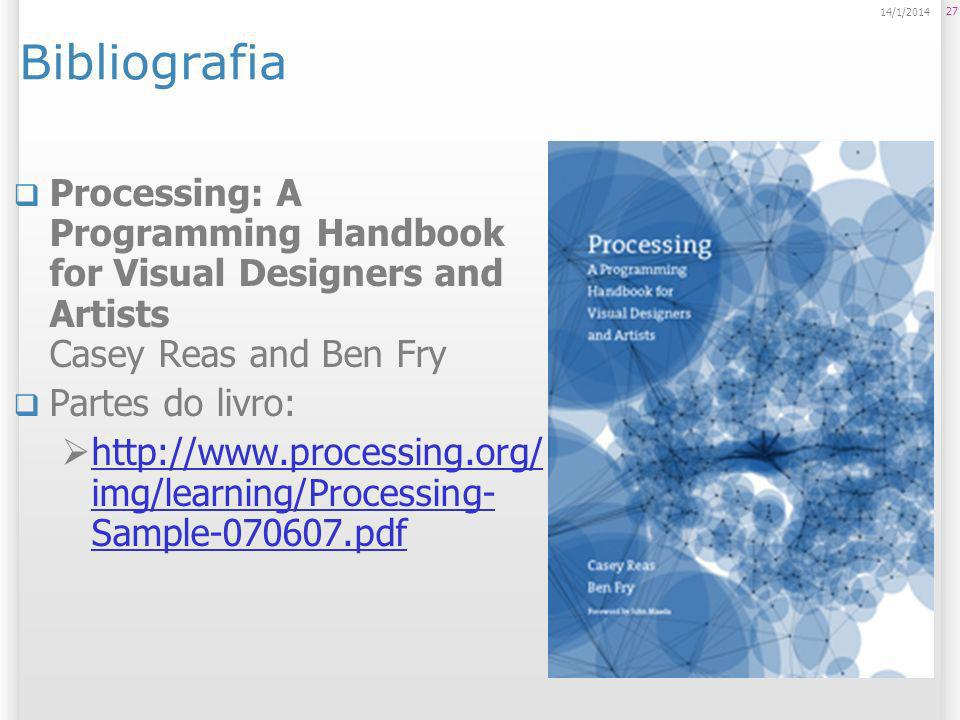 Bibliografia25/03/2017. Processing: A Programming Handbook for Visual Designers and Artists Casey Reas and Ben Fry.
