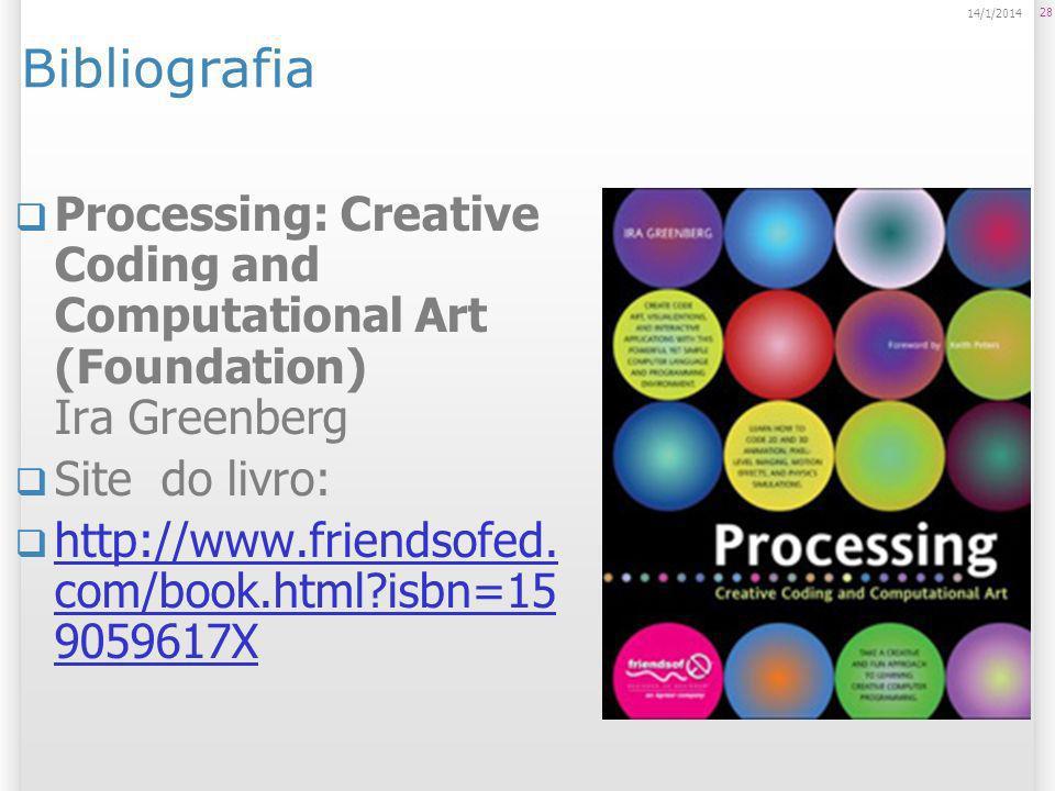 Bibliografia25/03/2017. Processing: Creative Coding and Computational Art (Foundation) Ira Greenberg.