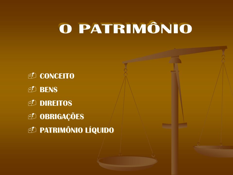 O PATRIMÔNIO CONCEITO BENS DIREITOS OBRIGAÇÕES PATRIMÔNIO LÍQUIDO