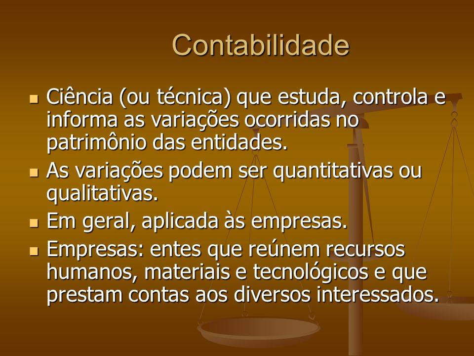 Contabilidade Ciência (ou técnica) que estuda, controla e informa as variações ocorridas no patrimônio das entidades.