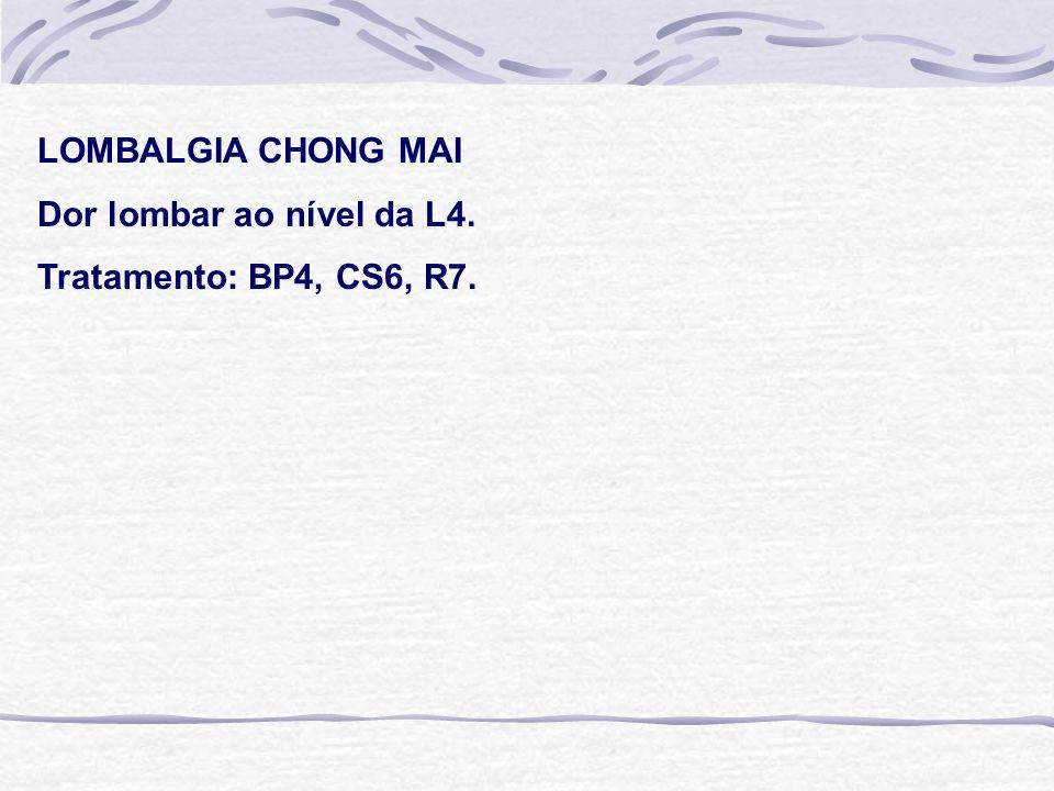 LOMBALGIA CHONG MAI Dor lombar ao nível da L4. Tratamento: BP4, CS6, R7.