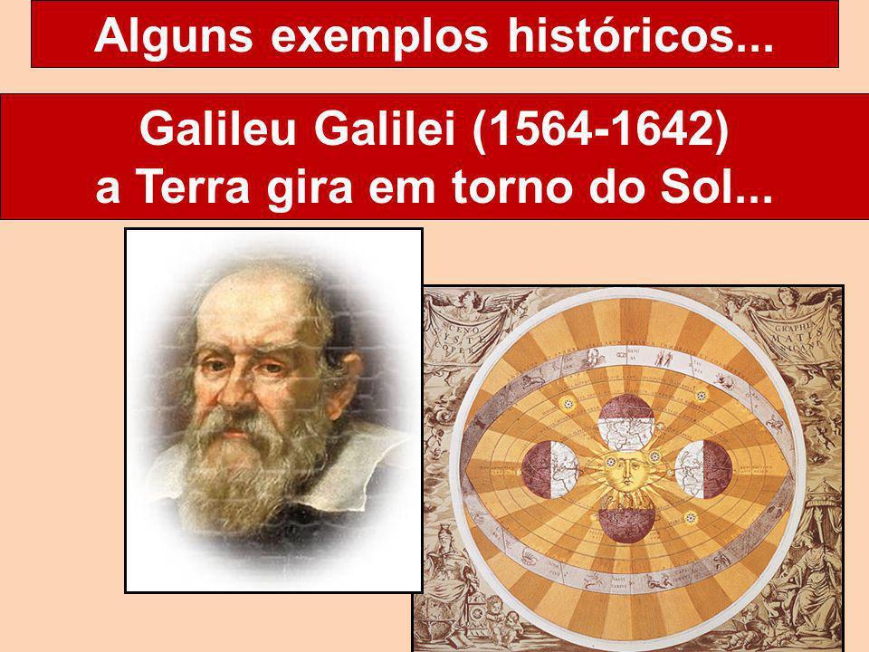 Alguns exemplos históricos... a Terra gira em torno do Sol...