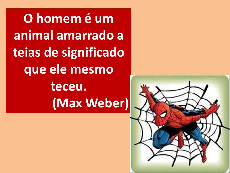 O homem é um animal amarrado a teias de significado que ele mesmo teceu.