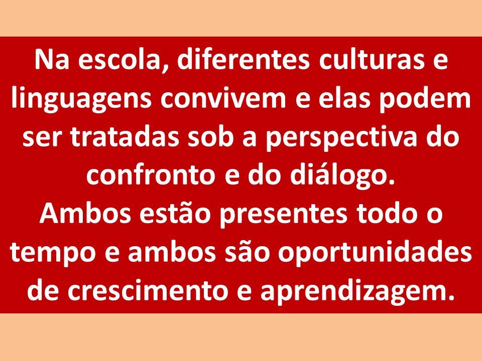 Na escola, diferentes culturas e linguagens convivem e elas podem ser tratadas sob a perspectiva do confronto e do diálogo.