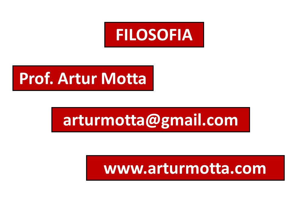 FILOSOFIA Prof. Artur Motta arturmotta@gmail.com www.arturmotta.com