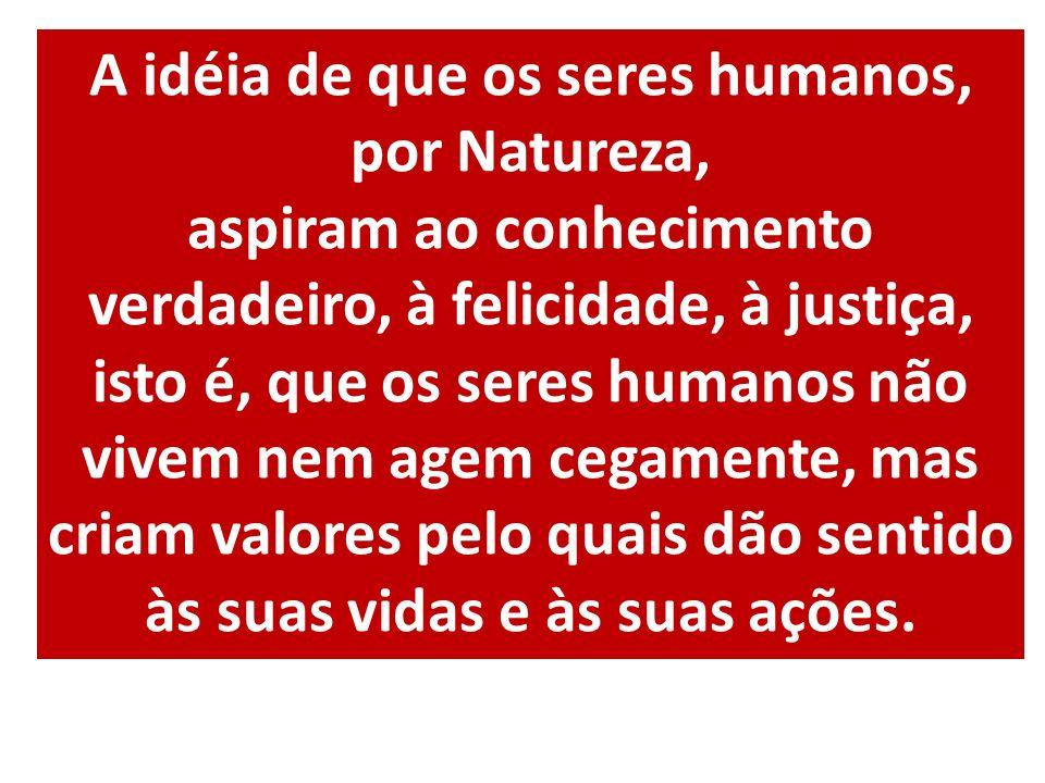 A idéia de que os seres humanos, por Natureza,