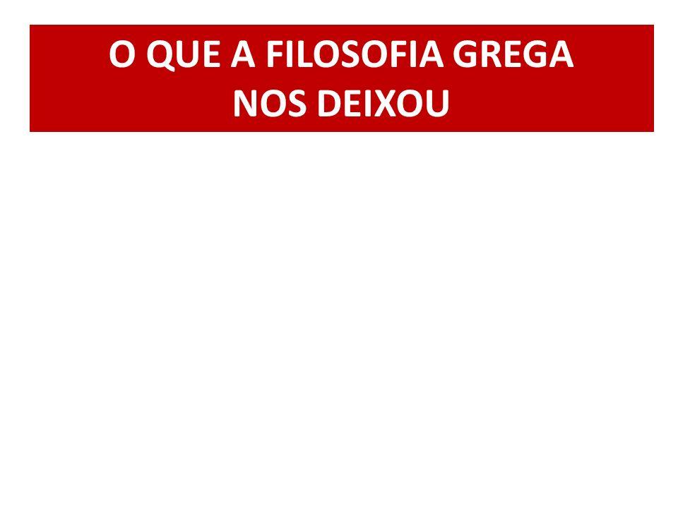 O QUE A FILOSOFIA GREGA NOS DEIXOU
