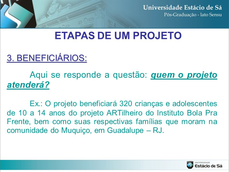 ETAPAS DE UM PROJETO 3. BENEFICIÁRIOS: Aqui se responde a questão: quem o projeto atenderá